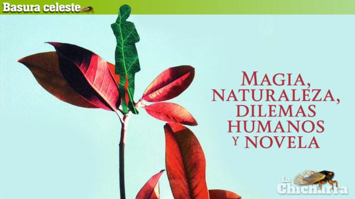 Magia, naturaleza, dilemas humanos y novela