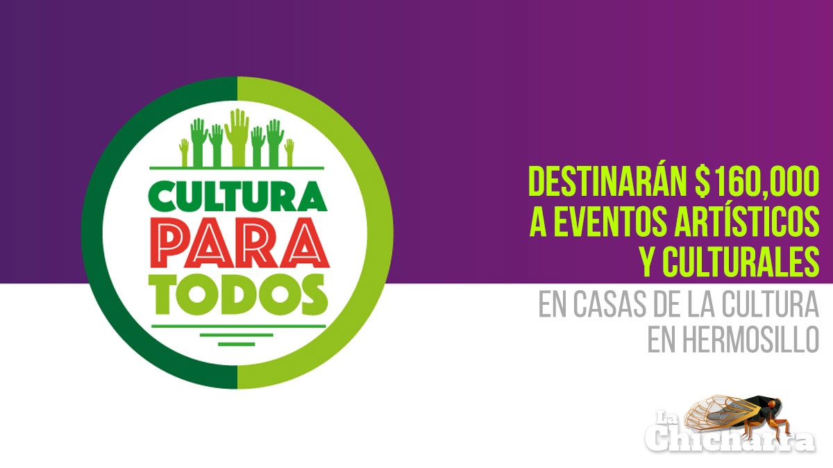 Destinarán 160 mil pesos a eventos artísticos y culturales en Casas de la Cultura en Hermosillo