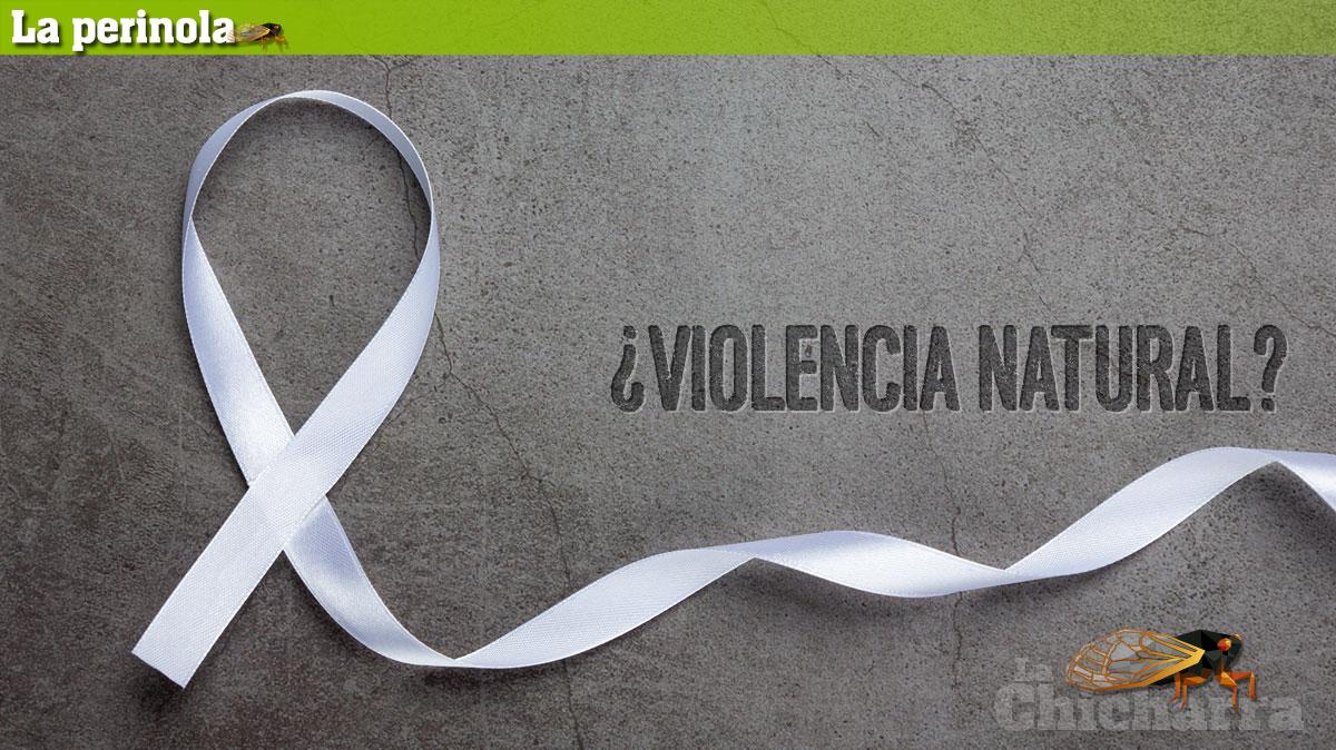 La Perinola: ¿Violencia natural?