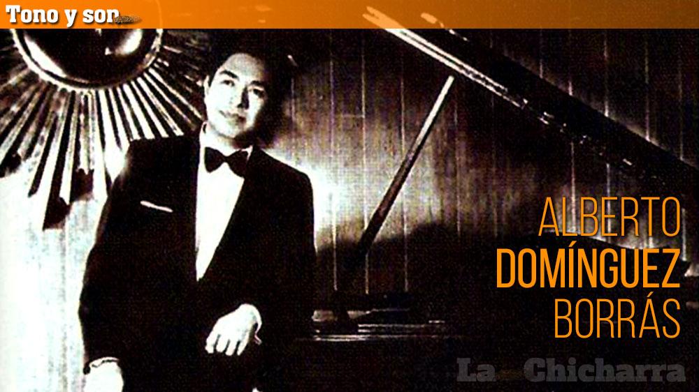 Tono y son: Alberto Domínguez Borrás