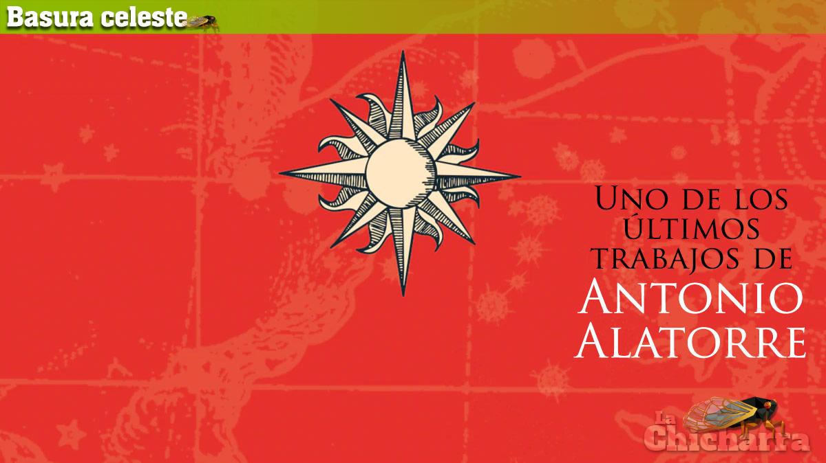 Basura celeste: Uno de los últimos trabajos de Antonio Alatorre