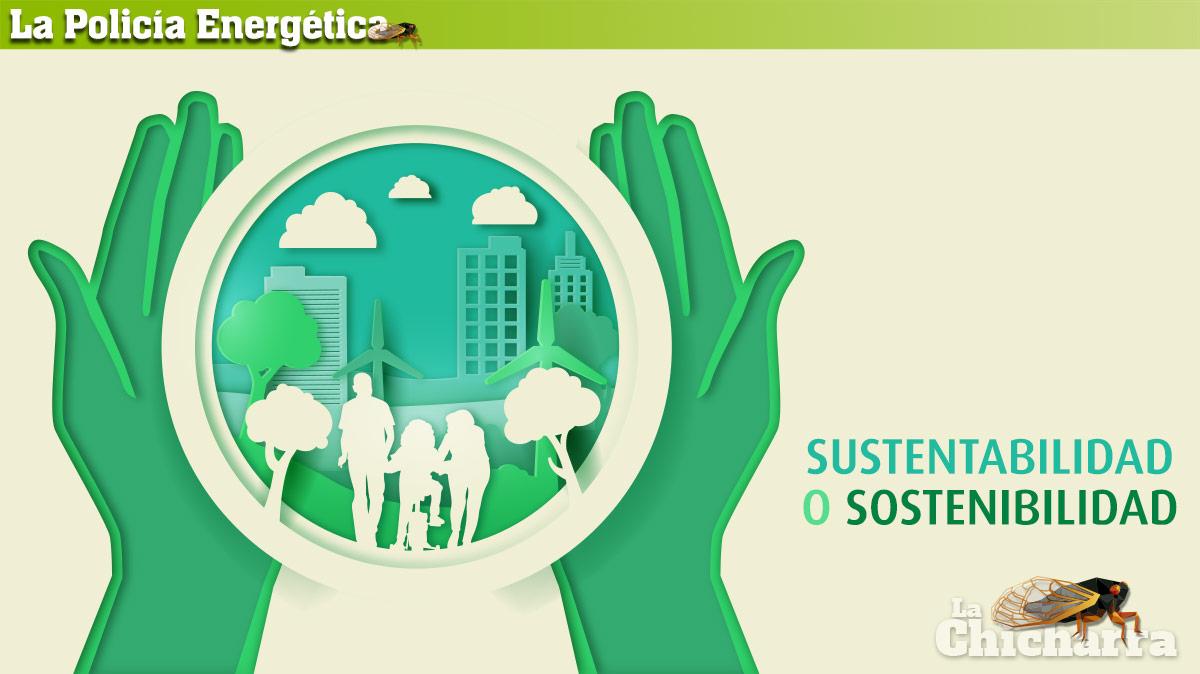La Policía Energética: Sustentabilidad o Sostenibilidad