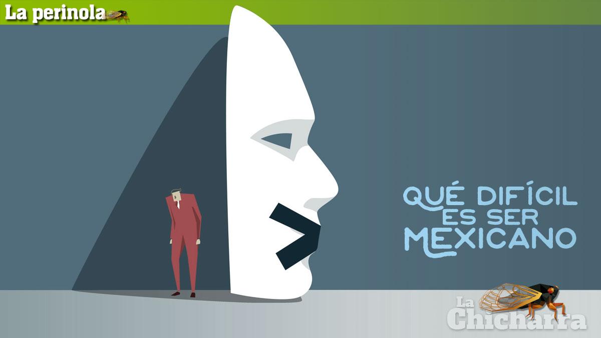 La Perinola: Qué difícil es ser mexicano