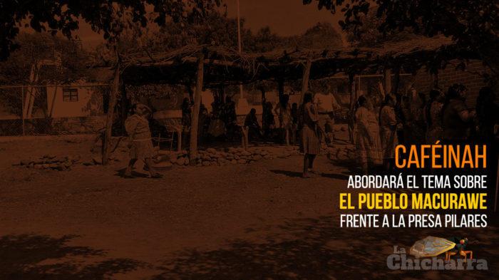 CAFÉINAH abordará el tema sobre el pueblo macurawe frente a la Presa Pilares