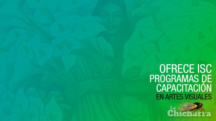 Ofrece ISC programas de capacitación en artes visuales