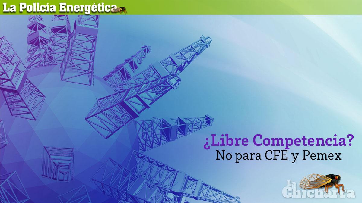 La Policía Energética: ¿Libre Competencia? No para CFE y Pemex